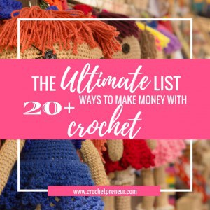 WAYS TO MAKE MONEY WITH CROCHET | 26 ways to make money with crochet is the ultimate list of crochet business options - whether offering products or services, you'll find direction here.