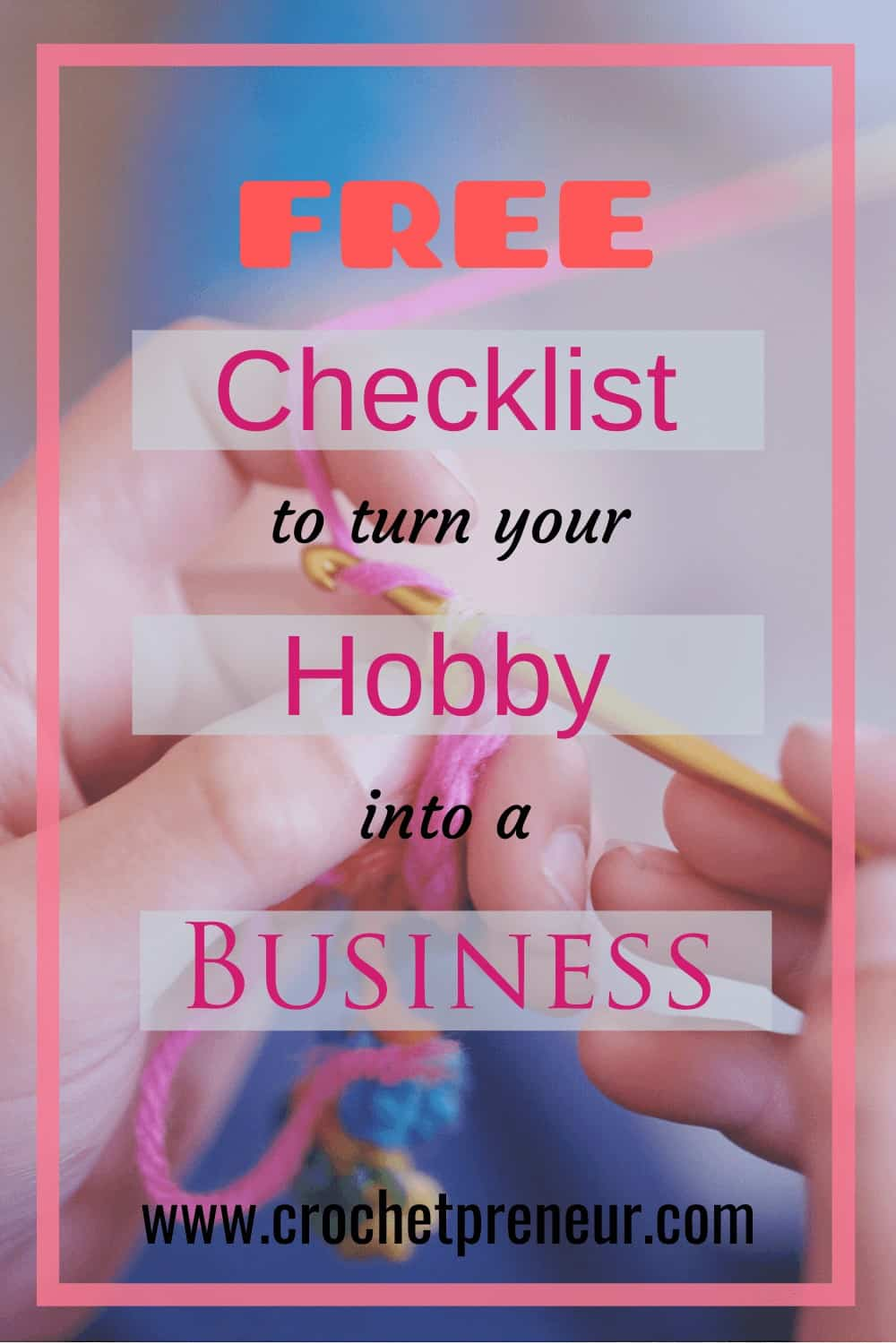 Pinterest graphic for FREE Checklist to turn your Hobby into a Business