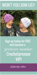 JOIN THE CROCHETPRENEUR VIPs | Become a premiere member of the Crochetpreneur VIPs and receive resources, encouragement and free crochet patterns direct to your inbox!