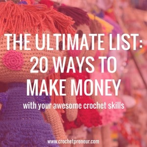 MORE THAN 20 WAYS TO MAKE MONEY WITH CROCHET | 26 ways to make money with crochet is the ultimate list of crochet business options - whether offering products or services, you'll find direction here.