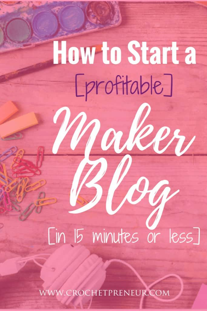 Pinterest graphic for How to Start a [profitable] Maker Blog [in 15 minutes or less]