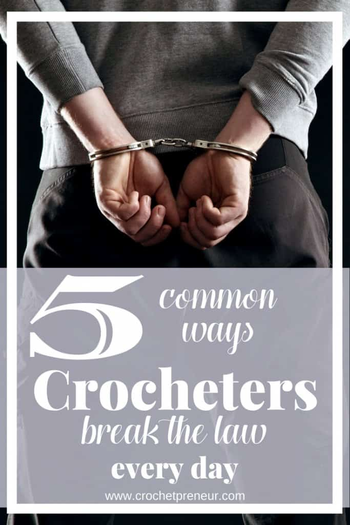 Pinterest graphic for the 5 common ways Crocheters break the law every day by crochetpreneur