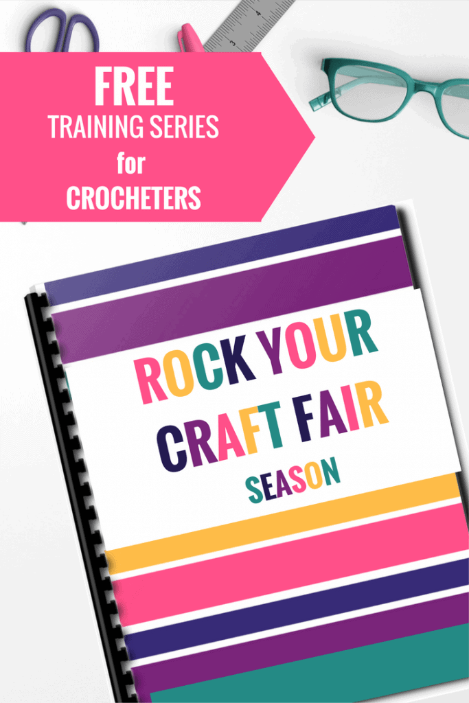 Graphic for the FREE Training Series for Crocheters. Rock Your Craft Fair Season