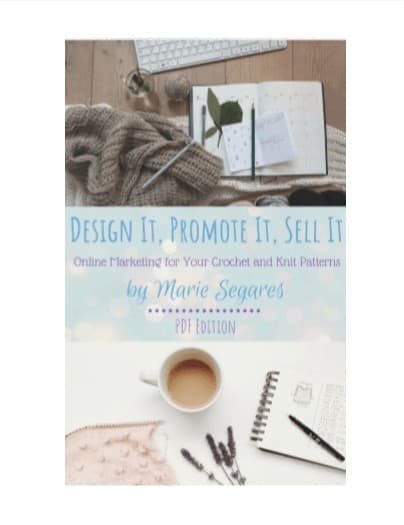 The cover of the e-book Design it, Promote it, Sell it. Online Marketing for your Crochet and Knit Patterns by Marie Segares PDF Edition