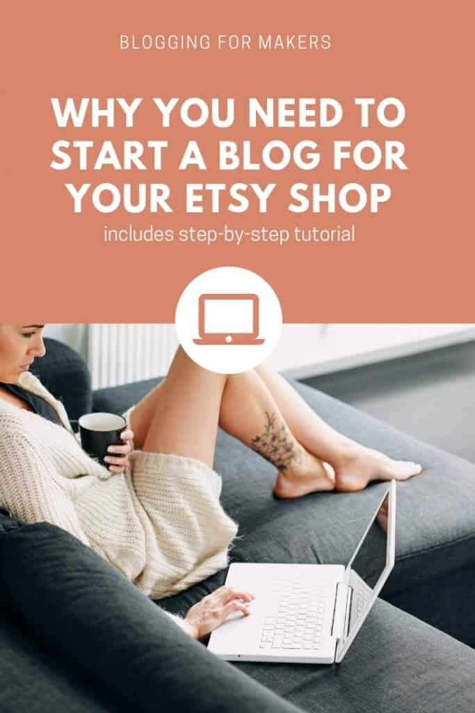 Pinterest graphic for Why You Need to Start a Blog for Your Etsy Shop. A handmade business how to guide with tips