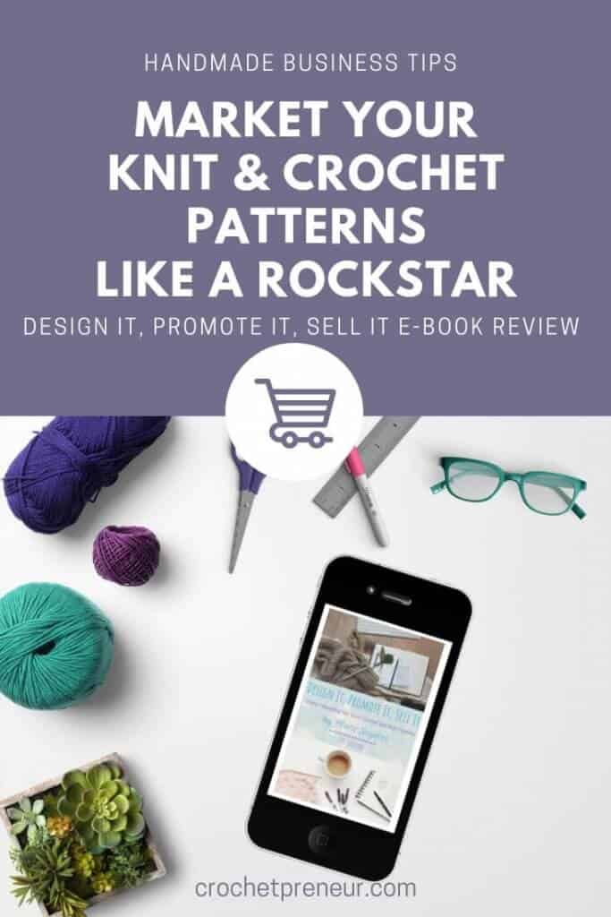 Pinterest graphic for Handmade Business Tips on How to Market Your Knit & Crochet Patterns Like A Rockstar. Design it, Promote it, Sell it E-Book Review
