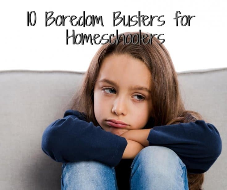 10 Boredom Busters for Homeschoolers