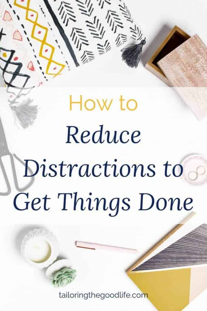 How to Reduce Distractions to Get Things Done